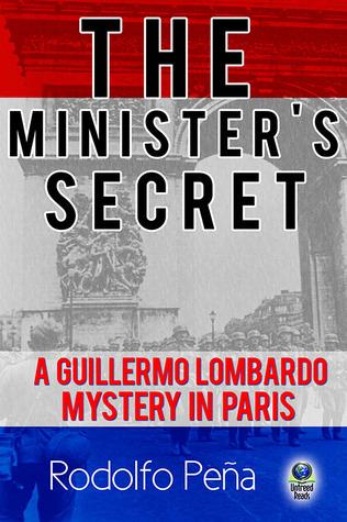 The Ministers Secret: A Guillermo Lombardo Mystery in Paris Rodolfo Peña