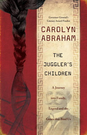 The Jugglers Children: A Journey into Family, Legend and the Genes that Bind Us Carolyn Abraham