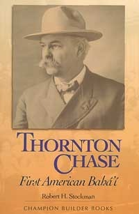 Thornton Chase: First American Bahai  by  Robert H. Stockman