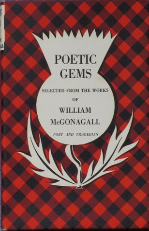 Poetic Gems Selected From The Works Of William McGonagall Poet and Tragedian  by  William McGonagall