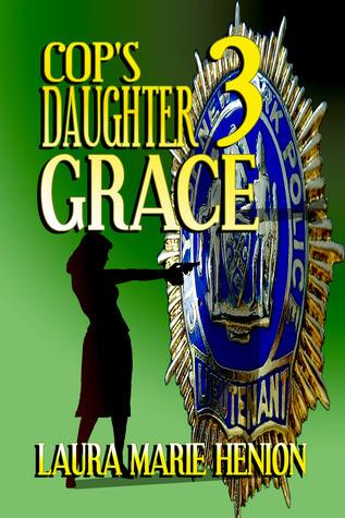 Cops Daughter: Grace (Cops Daughter #3) Laura Marie Henion