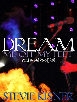 Dream Me Off My Feet (Sex, Love, and Rock & Roll, #1) Stevie Kisner