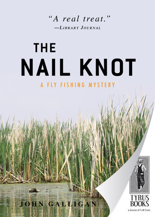 The Nail Knot: A Fly Flishing Mystery John Galligan