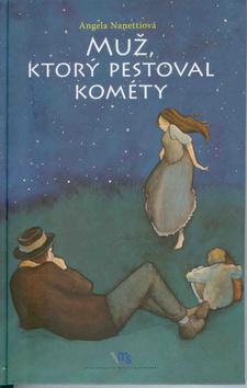 Muž, ktorý pestoval kométy  by  Angela Nanetti