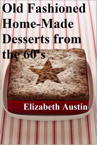 Old Fashioned Home-Made Desserts from the 60s  by  Elizabeth Austin