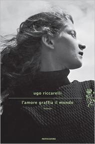 Lamore graffia il mondo Ugo Riccarelli
