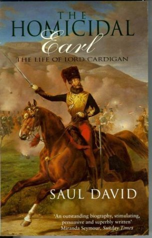 The Homicidal Earl: The Life Of Lord Cardigan  by  Saul David