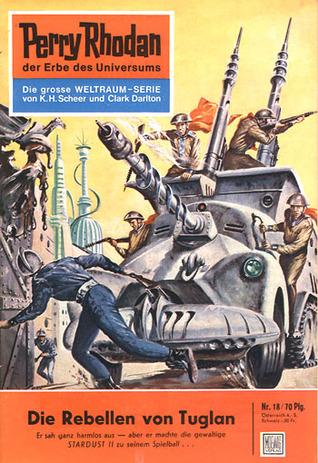 Perry Rhodan 18: Die Rebellen von Tuglan (Perry Rhodan - Heftromane, #18)  by  Clark Darlton