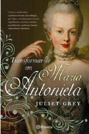 Transformar-se em Maria Antonieta (Maria Antonieta #1) Juliet Grey