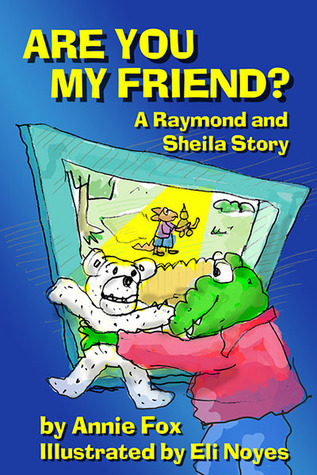 Are You My Friend? A Raymond and Sheila Story Annie Fox