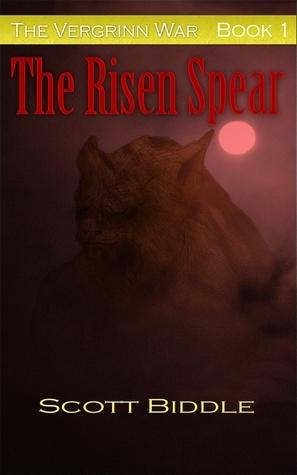 The Vergrinn War Book One: The Risen Spear Scott Biddle