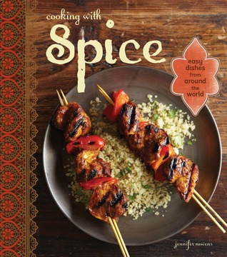 Cooking with Spice: From allspice to turmeric, easy recipes for international flavor  by  Jennifer Newens