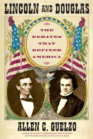 Lincoln and Douglas: The Debates That Defined America  by  Allen C. Guelzo