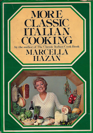 More Classic Italian Cooking Marcella Hazan