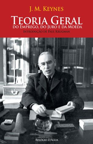 Teoria Geral do Emprego, do Juro e da Moeda John Maynard Keynes