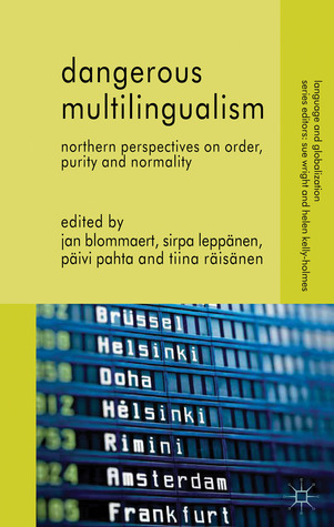 Dangerous Multilingualism: Northern Perspectives on Order, Purity and Normality Jan Blommaert