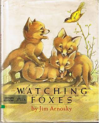 Watching Foxes  by  Jim Arnosky