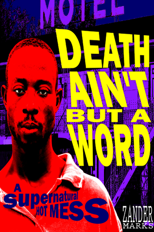 Death Aint But A Word  by  Zander Marks