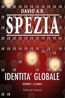Identità Globale. Episodio 1: La Genesi David A.R. Spezia