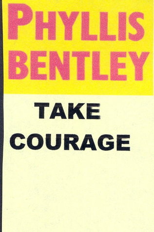 Take Courage  by  Phyllis Eleanor Bentley