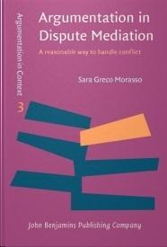 Argumentation in Dispute Mediation: A Reasonable Way to Handle Conflict  by  Sara Greco Morasso