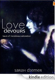 Love Devours: Tales of Monstrous Adoration  by  Sarah Diemer