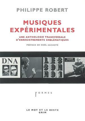 Musiques expérimentales: une anthologie transversales denregistrements emblématiques Philippe Robert