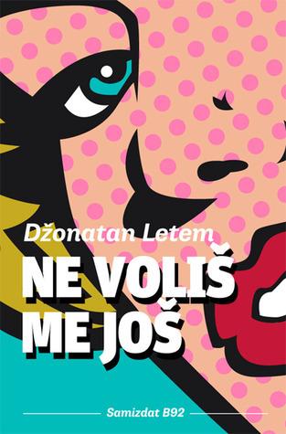 Ne voliš me još Jonathan Lethem