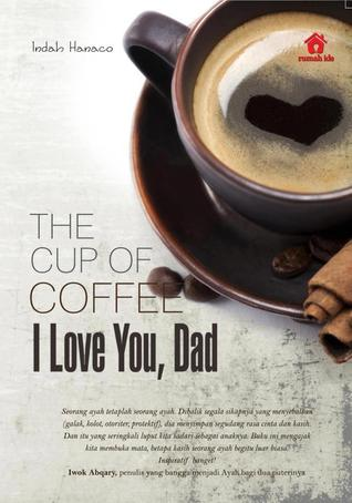 The  Cup of Coffe, I Love You Dad Indah Hanaco