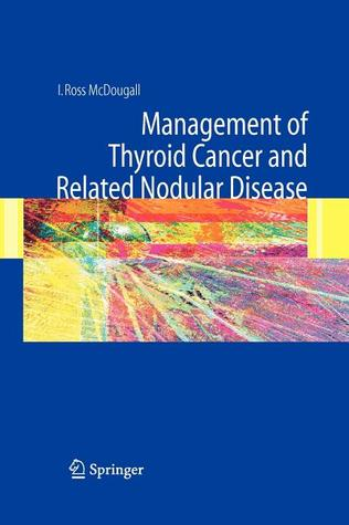 Management Of Thyroid Cancer And Related Nodular Disease  by  I. Ross McDougall