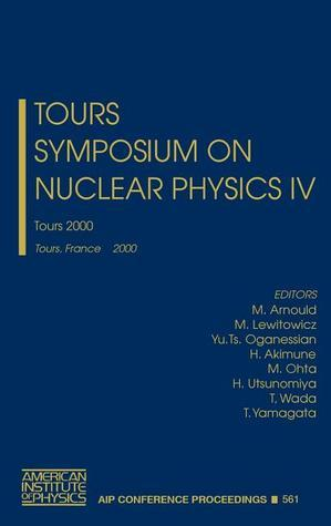 Tours Symposium On Nuclear Physics Iv: Tours, 2000: Tours, France, 4 7 September, 2000 M. Arnould