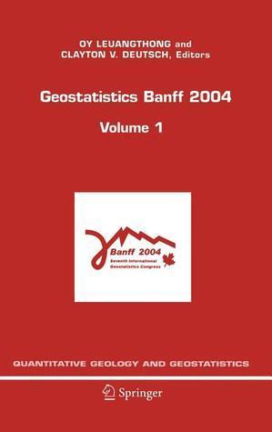 Geostatistics Banff 2004 (Quantitative Geology and Geostatistics)  by  Oy Leuangthong