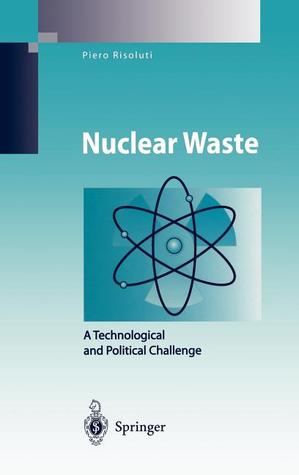 Nuclear Waste: A Technological and Political Challenge  by  Piero Risoluti