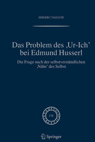 Das Problem Des ,Ur Ich Bei Edmund Husserl: Die Frage Nach Der Selbstverständlichen ,Nähe Des Selbst (Phaenomenologica) (German Edition)  by  Shigeru Taguchi