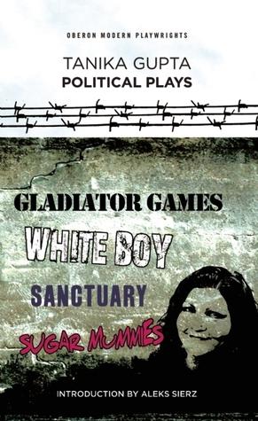 Tanika Gupta: Political Plays  by  Tanika Gupta