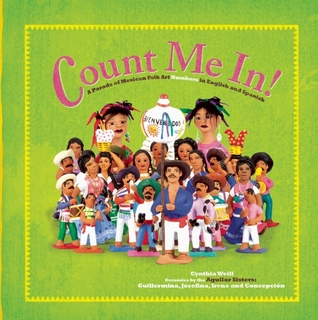 Count Me In: A Parade of Mexican Folk Art Numbers in English and Spanish  by  Cynthia Weill