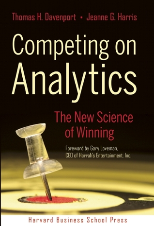 Competing on Analytics: The New Science of Winning  by  Thomas H. Davenport