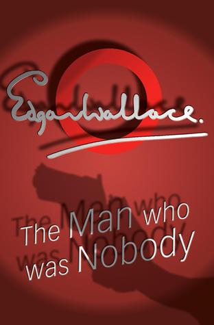 The Man Who Was Nobody Edgar Wallace
