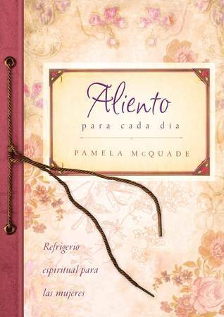 Aliento para cada día: Refrigerio espiritual para mujeres  by  Pamela L. McQuade