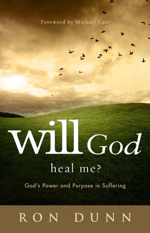 Will God Heal Me?: Gods Power and Purpose in Suffering Ronald Dunn
