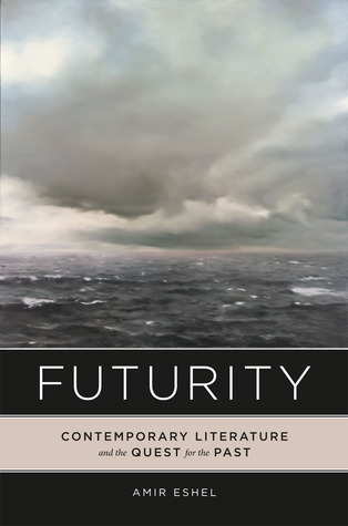 Futurity: Contemporary Literature and the Quest for the Past Amir Eshel