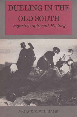 Dueling in the Old South: Vignettes of Social History  by  Jack K. Williams