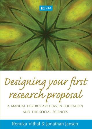 Designing Your First Research Proposal: A Manual for Researchers in Education and the Social Sciences  by  Renuka Vithal