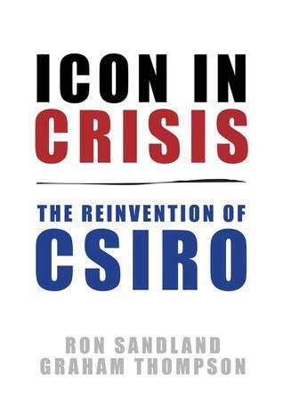 Icon in Crisis: The Reinvention of CSIRO  by  Ron Sandland