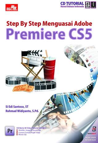 CBT Step  by  Step Menguasai Adobe Premiere CS5 by Si Edi Santoso, ST & Rohmad Widiyanto,S.Pd.