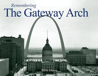 Remembering the Gateway Arch  by  NiNi Harris