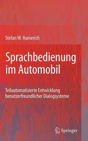 Sprachbedienung Im Automobil: Teilautomatisierte Entwicklung Benutzerfreundlicher Dialogsysteme Stefan W. Hamerich