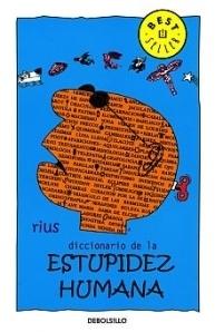 Diccionario De La Estupidez Humana/ Dictionary of Human Stupidity Rius