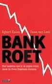 Bankroet: hoe bankiers ons in de ergste crisis sinds de Grote Depressie stortten  by  Egbert Kalse
