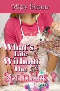 Whats Life Without the Sprinkles?  by  Misty Simon